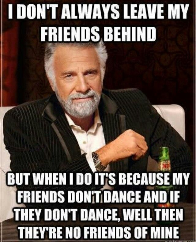 Friends - Who Can't dance are not my Friends!